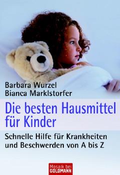 Die besten Hausmittel für Kinder: Schnelle Hilfe für Krankheiten und Beschwerden von A bis Z - Barbara Wurzel