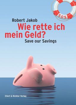 Wie rette ich mein Geld?: Save our Saving - Robert Jakob [Taschenbuch]