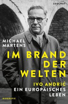 Im Brand der Welten. Ivo Andric. Ein europäisches Leben - Michael Martens  [Gebundene Ausgabe]