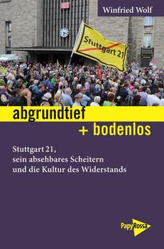 abgrundtief + bodenlos. Stuttgart 21, sein absehbares Scheitern und die Kultur des Widerstands - Winfried Wolf  [Gebundene Ausgabe]