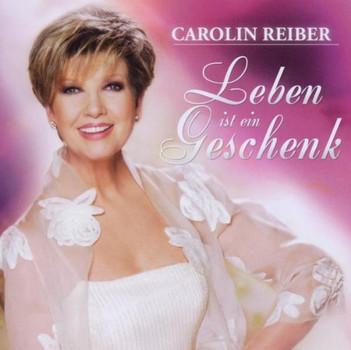 Carolin Reiber - Leben Ist Ein Geschenk