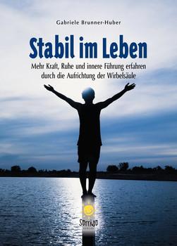 Stabil im Leben. Mehr Kraft, Ruhe und innere Führung erfahren durch die Aufrichtung der Wirbelsäule - Gabriele Brunner-Huber  [Taschenbuch]