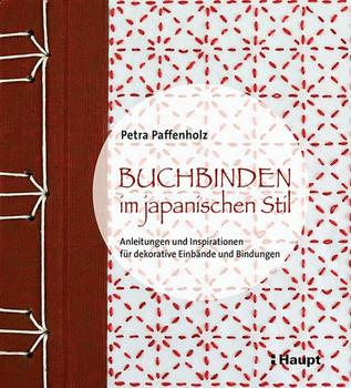 Buchbinden im japanischen Stil. Anleitungen und Inspirationen für dekorative Einbände und Bindungen - Petra Paffenholz  [Gebundene Ausgabe]