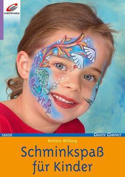 Schminkspaß für Kinder: Mit Schritt-für-Schritt-Anleitungen - Bettina Wilberg