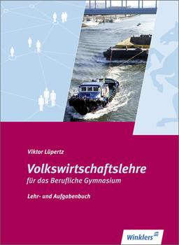 Volkswirtschaftslehre für das Berufliche Gymnasium: Lehr- und Aufgabenbuch: Schülerbuch, 1., Auflage, 2014 - Lüpertz, Viktor