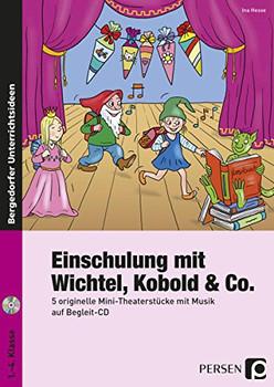 Einschulung mit Wichtel, Kobold  & Co.: 5 originelle Mini-Theaterstücke mit Musik auf Begleit-CD (1. bis 4. Klasse) - Hesse, Ina
