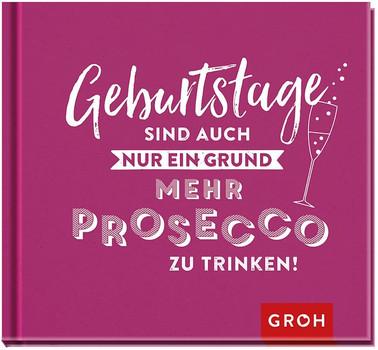 Geburtstage sind auch nur ein Grund, mehr Prosecco zu trinken [Gebundene Ausgabe]
