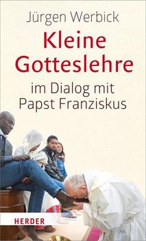 Kleine Gotteslehre im Dialog mit Papst Franziskus - Jürgen Werbick  [Gebundene Ausgabe]