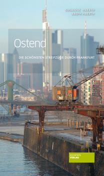 Ostend - Die schönsten Streifzüge durch Frankfurt - Ralph M. Haerth