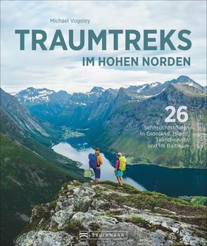 Traumtreks im hohen Norden. 26 Sehnsuchtstouren in Grönland, Island, Skandinavien und im Baltikum - Michael Vogeley  [Gebundene Ausgabe]