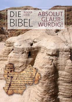 Die Bibel – absolut glaubwürdig! - Roger Liebi  [Taschenbuch]