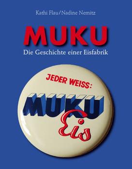 Muku: Die Geschichte einer Eisfabrik - Flau, Kathi