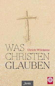 Was Christen glauben - Ulrich Wilckens  [Gebundene Ausgabe]