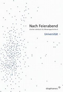 Nach Feierabend: Zürcher Jahrbuch für Wissensgeschichte 6. Universität
