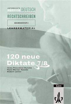 120 neue Diktate für die Klassen 7/8. Unterrichtsservice Deutsch, Lehrermaterial. (Lernmaterialien)