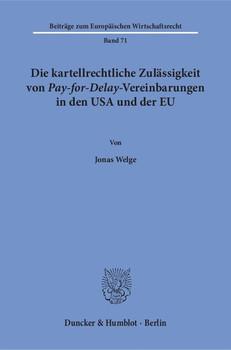 Die kartellrechtliche Zulässigkeit von Pay-for-Delay-Vereinbarungen in den USA und der EU. - Jonas Welge [Taschenbuch]