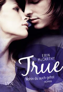 True - Wohin du auch gehst - McCarthy, Erin