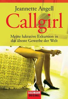 Callgirl: Meine lukrative Exkursion in das älteste Gewerbe der Welt - Jeannette Angell