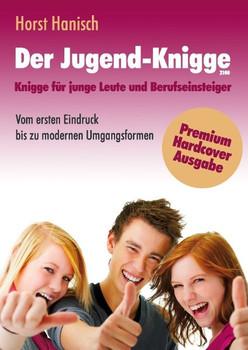 Der Jugend-Knigge 2100. Knigge für junge Leute und Berufseinsteiger - Vom ersten Eindruck bis zu modernen Umgangsformen - Horst Hanisch  [Gebundene Ausgabe]