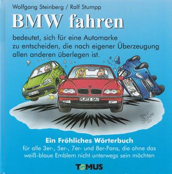BMW fahren - bedeutet, sich für eine Automarke zu entscheiden, die nach eigener Überzeugung allen anderen überlegen ist: Ein fröhliches Wörterbuch - Wolfgang Steinberg [Gebundene Ausgabe, 5. Auflage 1999]