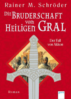 Die Bruderschaft vom Heiligen Gral - Der Fall von Akkon - Rainer M. Schröder