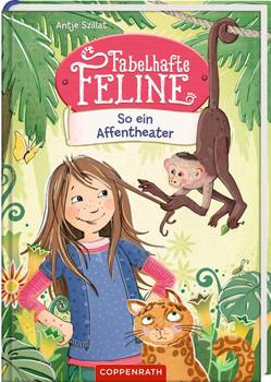 Fabelhafte Feline (Bd. 4). So ein Affentheater - Antje Szillat  [Gebundene Ausgabe]