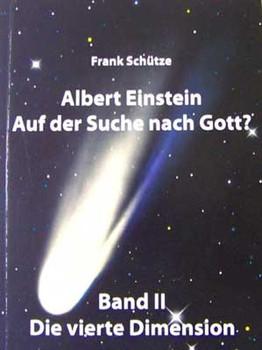 Albert Einstein - Auf der Suche nach Gott? / Band 2: Die vierte Dimension. - Triologie - - Frank Schütze  [Gebundene Ausgabe]
