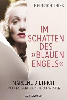 """Im Schatten des """"Blauen Engels"""". Marlene Dietrich und ihre verleugnete Schwester - Heinrich Thies  [Taschenbuch]"""