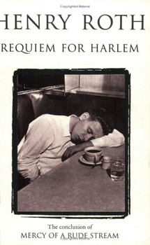 Requiem for Harlem (Mercy of a Rude Stream) - Roth, Henry