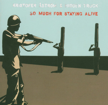 Kristofer Aström & Hidden Truck - So Much for Staying Alive