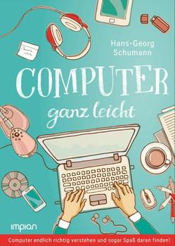 Computer ganz leicht. Computer endlich richtig verstehen und sogar Spaß daran finden! - Hans-Georg Schumann  [Gebundene Ausgabe]