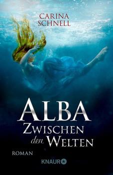 Alba - Zwischen den Welten. Roman - Carina Schnell  [Taschenbuch]