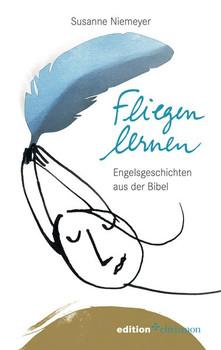 Fliegen lernen. Engelsgeschichten aus der Bibel - Susanne Niemeyer  [Taschenbuch]