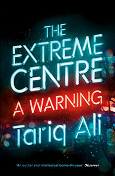 The Extreme Centre: A Warning - Ali, Tariq