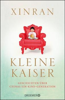 Kleine Kaiser. Geschichten über Chinas Ein-Kind-Generation - Xinran  [Gebundene Ausgabe]
