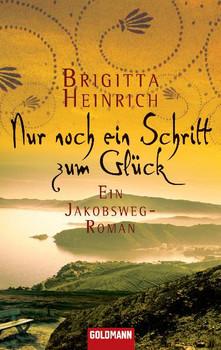 Nur noch ein Schritt zum Glück: Ein Jakobsweg-Roman - Brigitta Heinrich