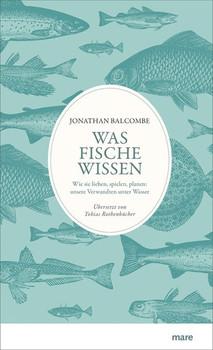 Was Fische wissen. Wie sie lieben, spielen, planen: unsere Verwandten unter Wasser - Jonathan Balcombe  [Gebundene Ausgabe]