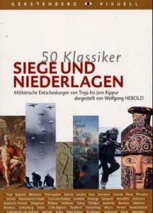Siege und Niederlagen : Militärische Entscheidungen von Troja bis Jom Kippur. - Wolfgang Hebold