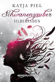 Schwanenzauber: Band 2 - Silberfaden - Katja Piel