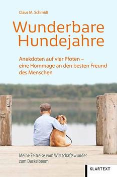 Wunderbare Hundejahre. Anekdoten auf vier Pfoten – eine Hommage an den besten Freund des Menschen. Meine Zeitreise vom Wirtschaftswunder zum Dackelboom<br> - Claus M. Schmidt  [Taschenbuch]