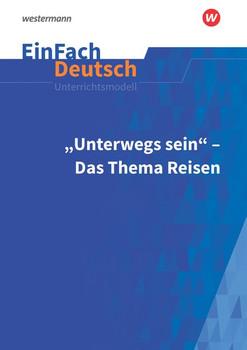 EinFach Deutsch Unterrichtsmodelle. Unterwegs sein - Das Thema Reisen: Gymnasiale Oberstufe - Martin Heider  [Taschenbuch]