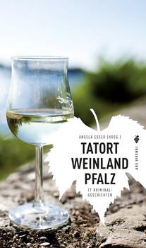 Tatort Weinland Pfalz. 15 Kriminalgeschichten [Gebundene Ausgabe]