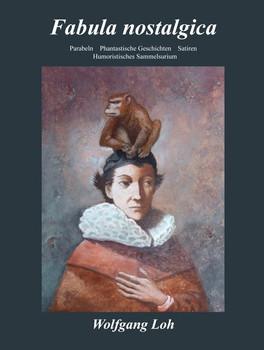 Fabula Nostalgica. Parabeln - Phantastische Geschichten - Satiren - Humoristisches Sammelsurium - Wolfgang Loh  [Gebundene Ausgabe]