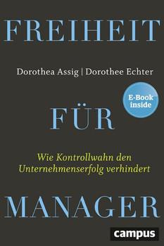 Freiheit für Manager. Wie Kontrollwahn den Unternehmenserfolg verhindert, plus E-Book inside (ePub, mobi oder pdf) - Dorothee Echter  [Gebundene Ausgabe]