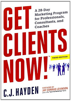 Get Clients Now!: A 28-Day Marketing Program for Professionals, Consultants, and Coaches - Hayden, C. J.