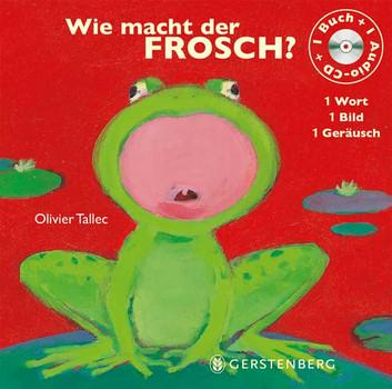 Wie macht der Frosch?: 1 Wort - 1 Bild - 1 Geräusch - Olivier Tallec