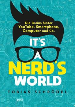 It's A Nerd's World. Die Brains hinter YouTube, Google, Smartphone und Co. - Tobias Schrödel  [Taschenbuch]
