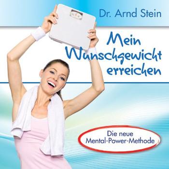 Arnd Stein - Mein Wunschgewicht erreichen - Schlank und vital durch positive Leitsätze