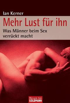 Mehr Lust für ihn: Was Männer beim Sex verrückt macht - Ian Kerner