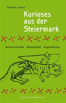 Kurioses aus der Steiermark: Geheimnisvolles, Rätselhaftes, Unglaubliches - Günther Jontes